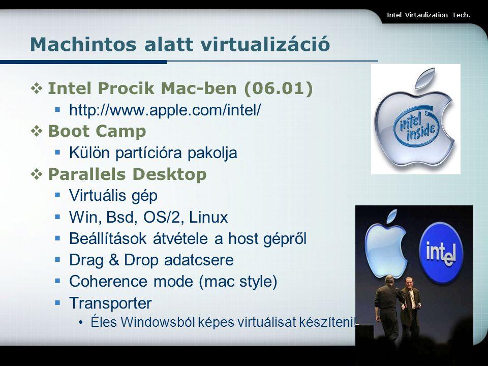 Intel Virtaulization Tech. Machintos alatt virtualizáció  Intel Procik Mac-ben (06.01)  http://www.apple.com/intel/  Boot Camp  Külön partícióra p