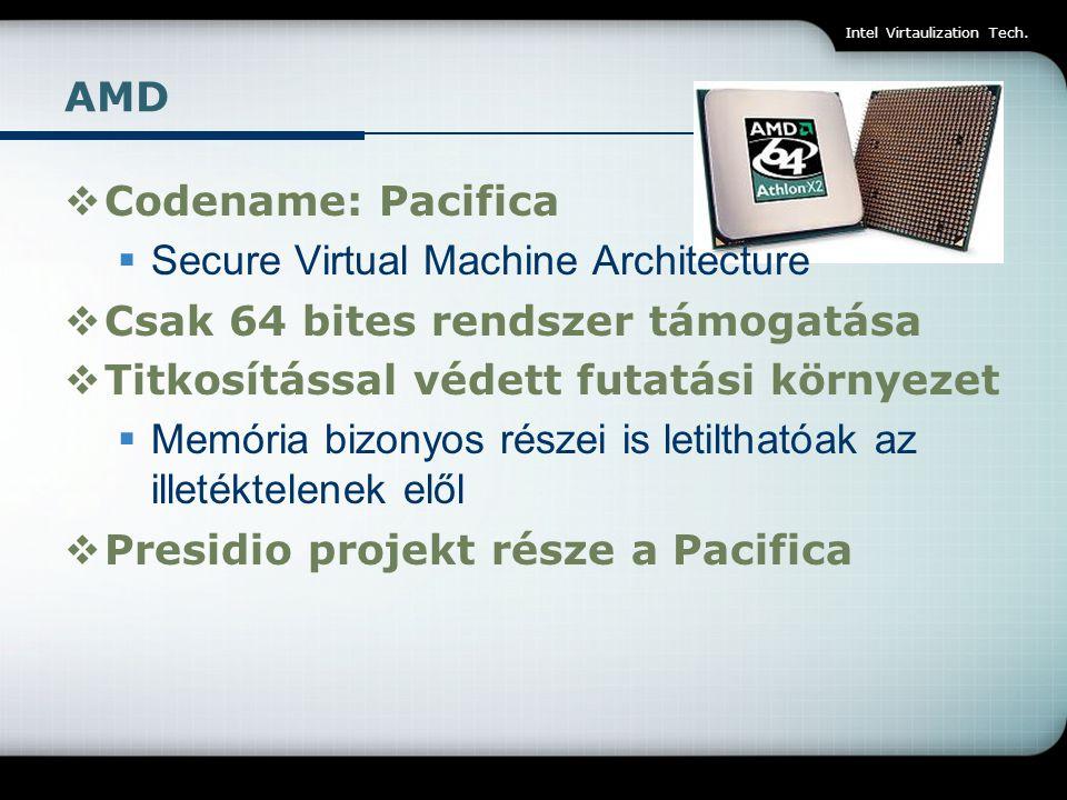 Intel Virtaulization Tech. AMD  Codename: Pacifica  Secure Virtual Machine Architecture  Csak 64 bites rendszer támogatása  Titkosítással védett f