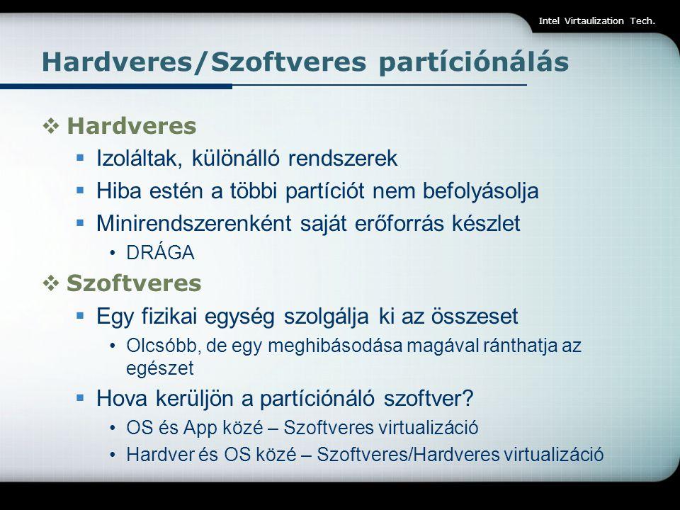 Intel Virtaulization Tech. Hardveres/Szoftveres partíciónálás  Hardveres  Izoláltak, különálló rendszerek  Hiba estén a többi partíciót nem befolyá