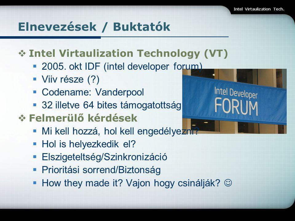 Elnevezések / Buktatók  Intel Virtaulization Technology (VT)  2005. okt IDF (intel developer forum)  Viiv része (?)  Codename: Vanderpool  32 ill