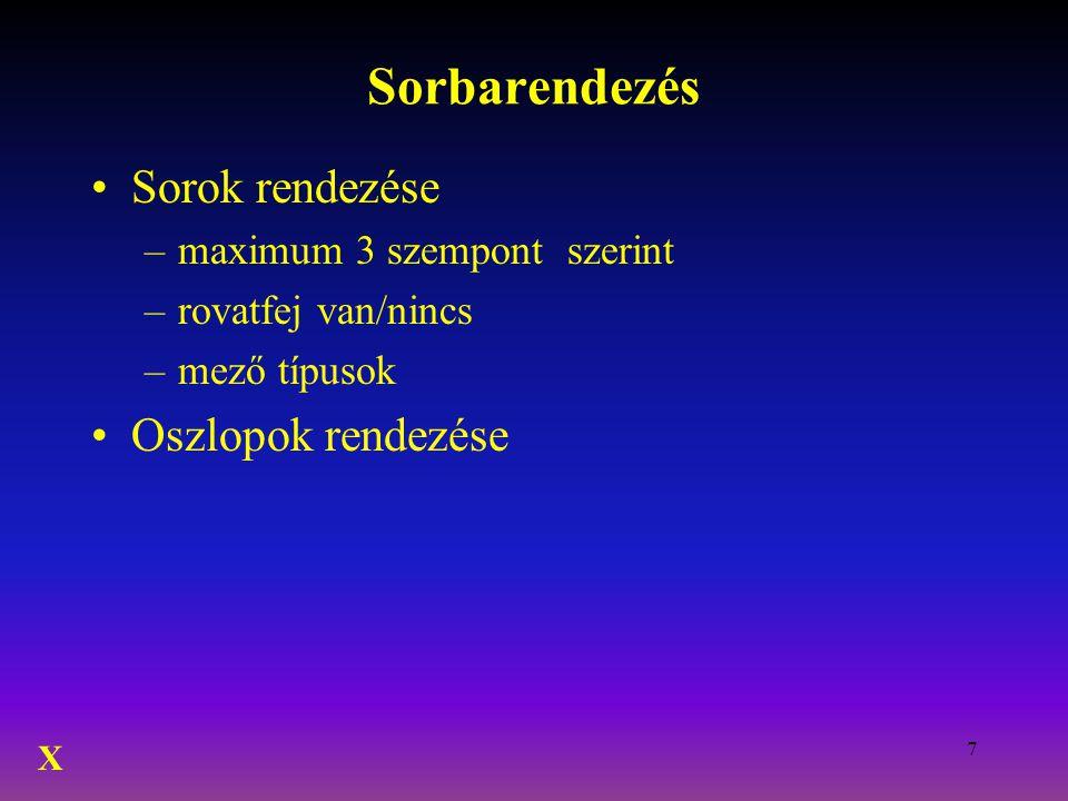 7 Sorbarendezés Sorok rendezése –maximum 3 szempont szerint –rovatfej van/nincs –mező típusok Oszlopok rendezése X