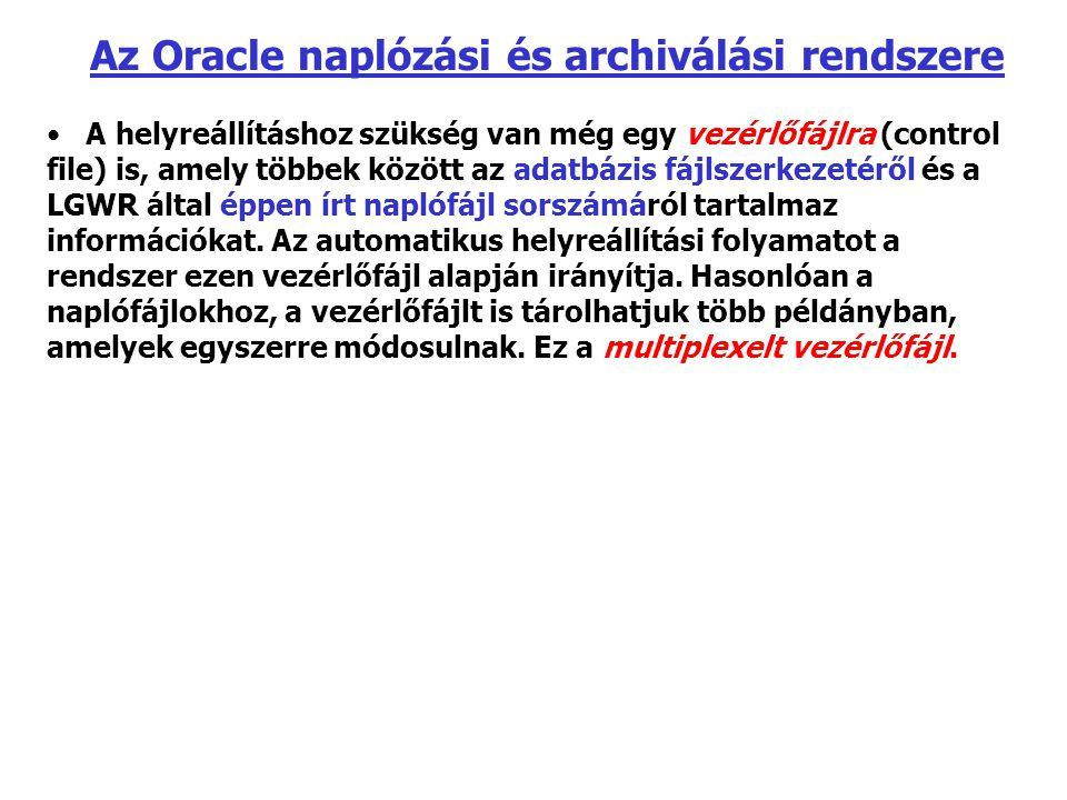 Az Oracle naplózási és archiválási rendszere A helyreállításhoz szükség van még egy vezérlőfájlra (control file) is, amely többek között az adatbázis fájlszerkezetéről és a LGWR által éppen írt naplófájl sorszámáról tartalmaz információkat.