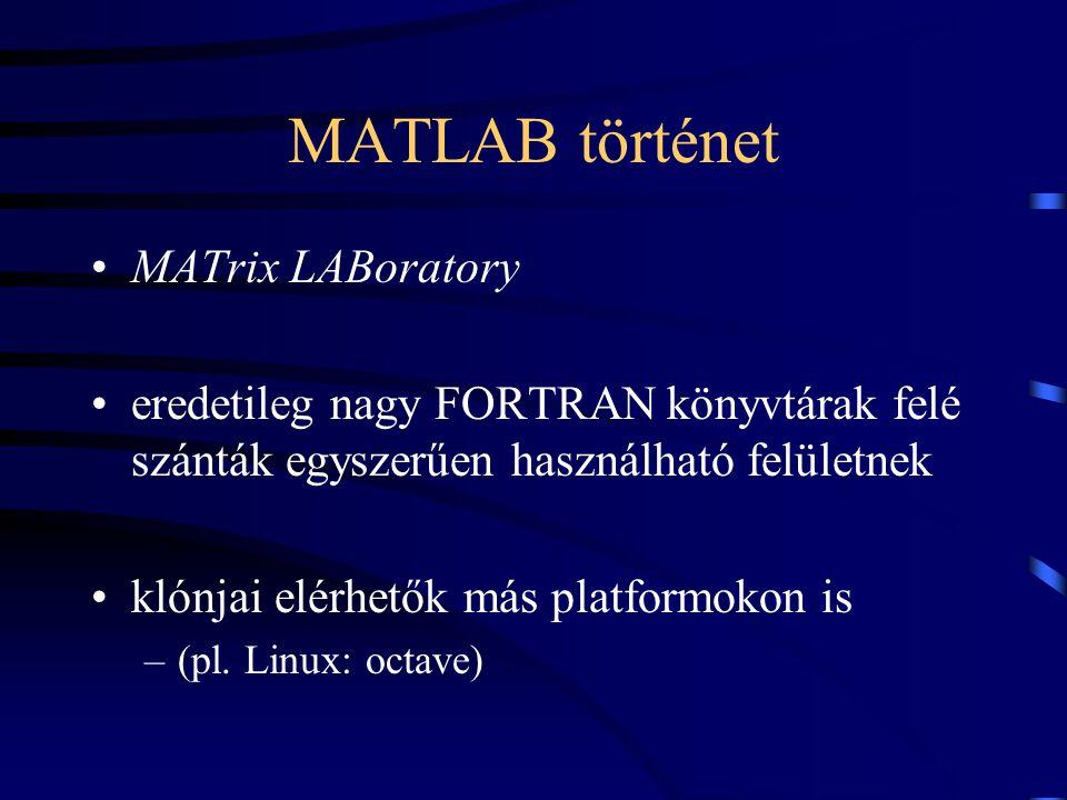 MATLAB történet MATrix LABoratory eredetileg nagy FORTRAN könyvtárak felé szánták egyszerűen használható felületnek klónjai elérhetők más platformokon