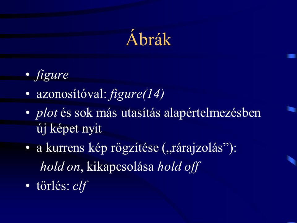 """Ábrák figure azonosítóval: figure(14) plot és sok más utasítás alapértelmezésben új képet nyit a kurrens kép rögzítése (""""rárajzolás""""): hold on, kikapc"""