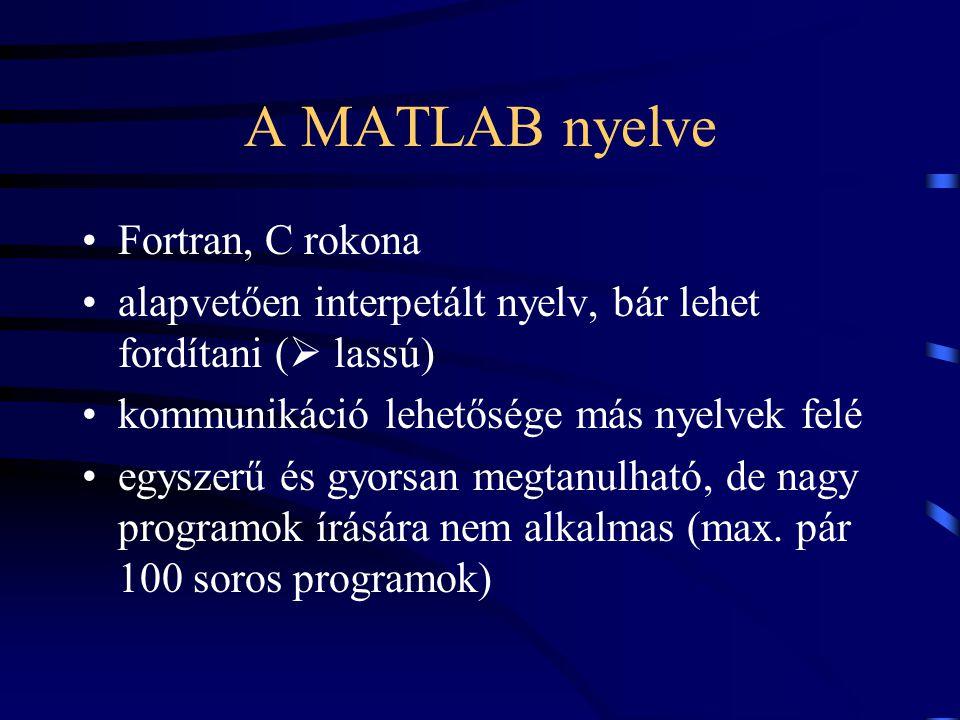 A MATLAB nyelve Fortran, C rokona alapvetően interpetált nyelv, bár lehet fordítani (  lassú) kommunikáció lehetősége más nyelvek felé egyszerű és gy