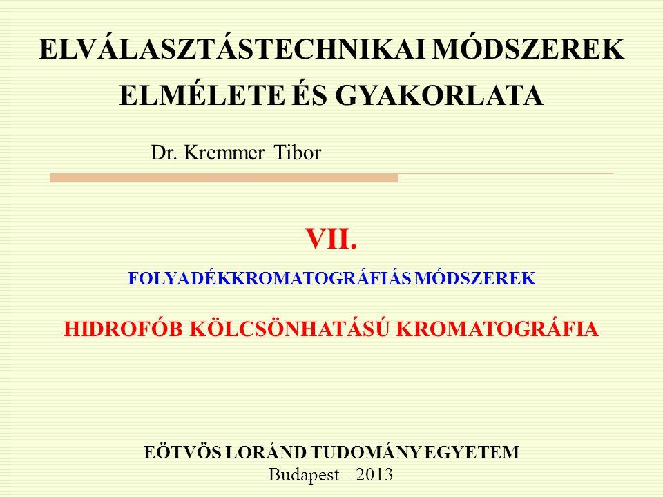 ELVÁLASZTÁSTECHNIKAI MÓDSZEREK ELMÉLETE ÉS GYAKORLATA Dr. Kremmer Tibor VII. FOLYADÉKKROMATOGRÁFIÁS MÓDSZEREK HIDROFÓB KÖLCSÖNHATÁSÚ KROMATOGRÁFIA EÖT