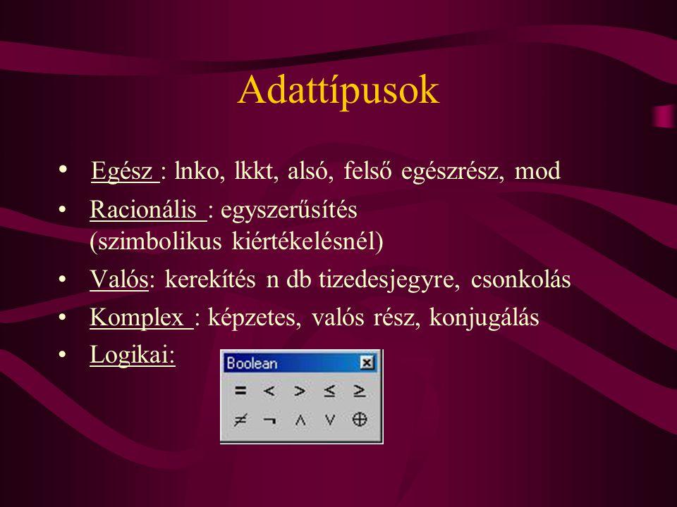 Adattípusok Egész : lnko, lkkt, alsó, felső egészrész, mod Racionális : egyszerűsítés (szimbolikus kiértékelésnél) Valós: kerekítés n db tizedesjegyre