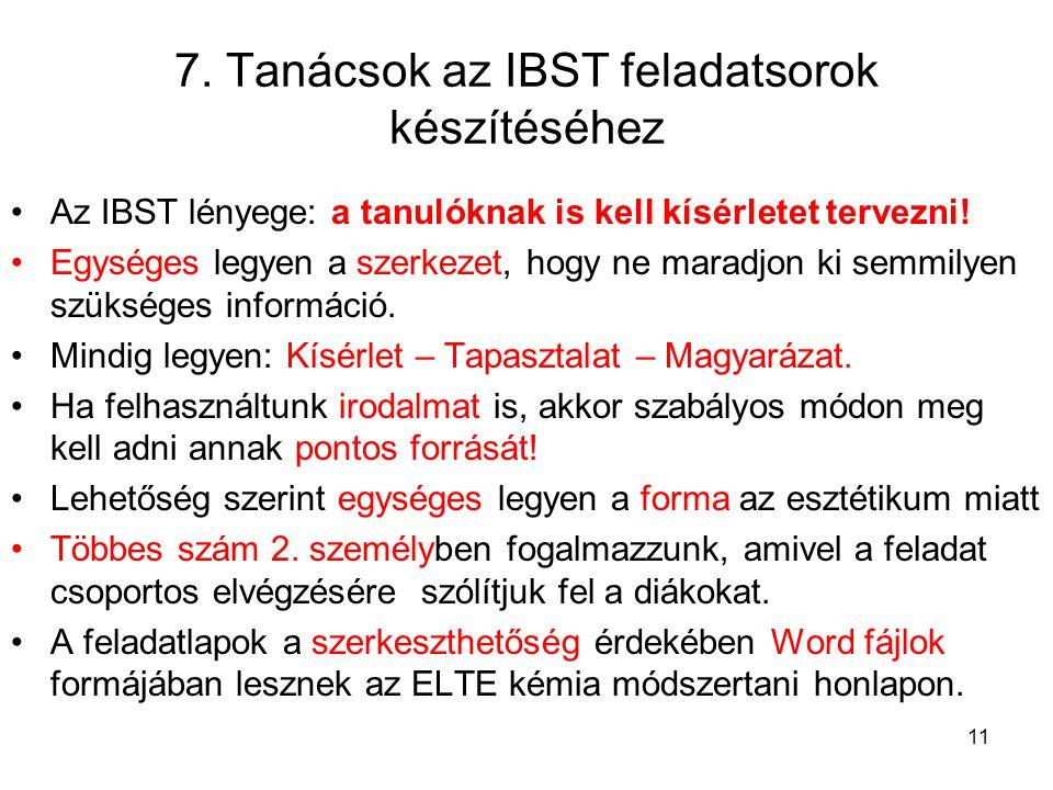 7. Tanácsok az IBST feladatsorok készítéséhez Az IBST lényege: a tanulóknak is kell kísérletet tervezni! Egységes legyen a szerkezet, hogy ne maradjon