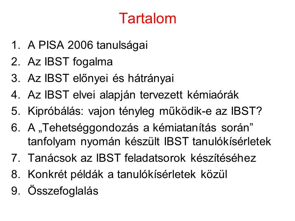 Tartalom 1.A PISA 2006 tanulságai 2.Az IBST fogalma 3.Az IBST előnyei és hátrányai 4.Az IBST elvei alapján tervezett kémiaórák 5.Kipróbálás: vajon tényleg működik-e az IBST.