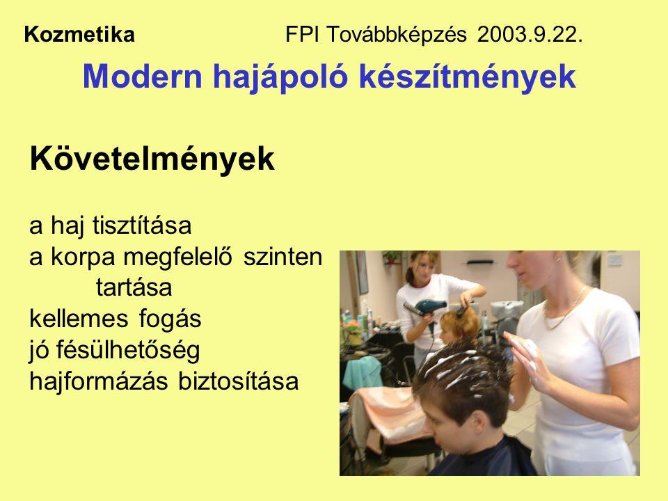 15 Kozmetika FPI Továbbképzés 2003.9.22. Modern hajápoló készítmények Követelmények a haj tisztítása a korpa megfelelő szinten tartása kellemes fogás