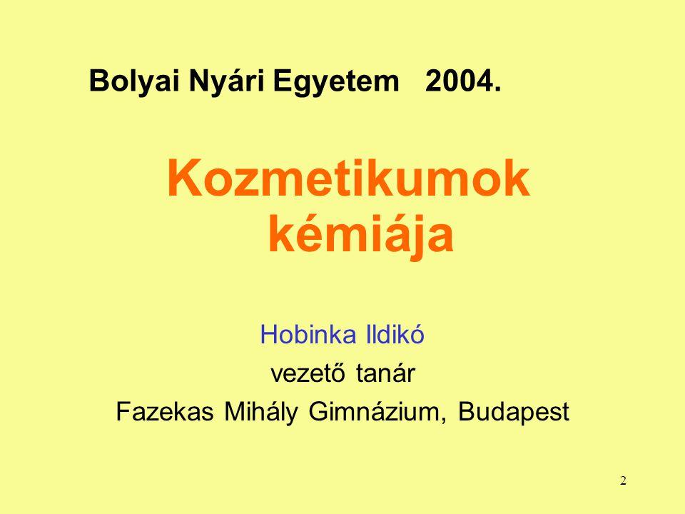 2 Bolyai Nyári Egyetem 2004. Hobinka Ildikó vezető tanár Fazekas Mihály Gimnázium, Budapest Kozmetikumok kémiája