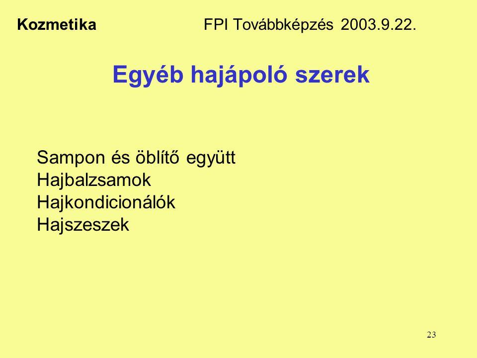 23 Kozmetika FPI Továbbképzés 2003.9.22. Egyéb hajápoló szerek Sampon és öblítő együtt Hajbalzsamok Hajkondicionálók Hajszeszek
