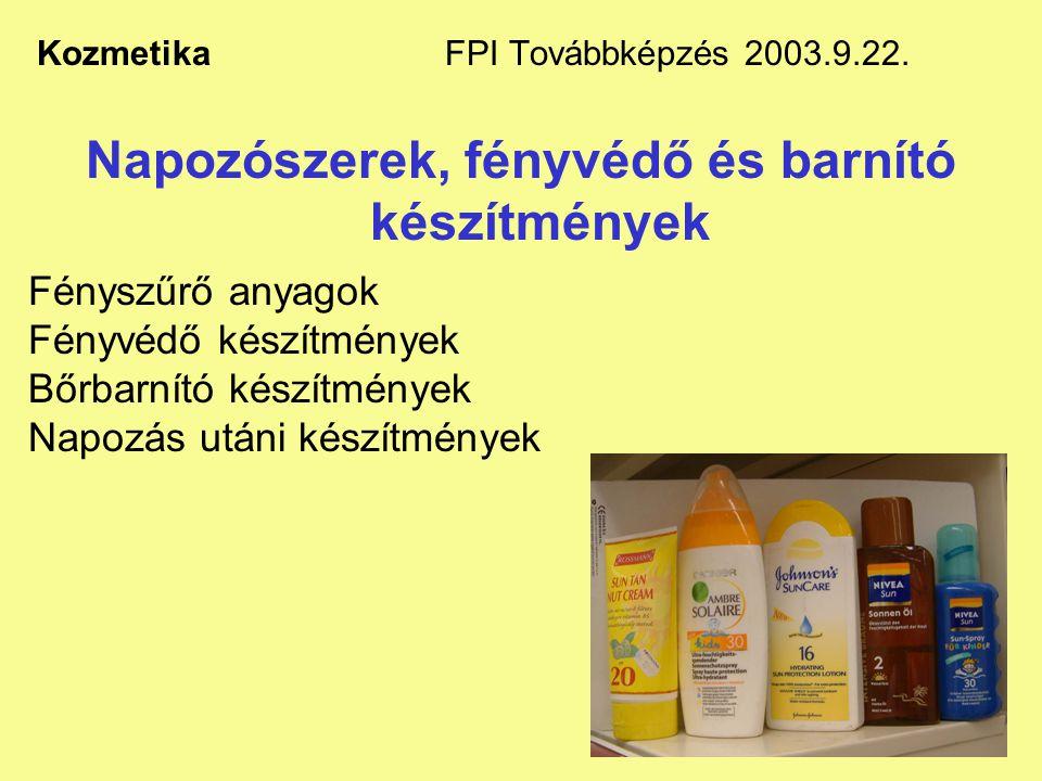 24 Kozmetika FPI Továbbképzés 2003.9.22. Napozószerek, fényvédő és barnító készítmények Fényszűrő anyagok Fényvédő készítmények Bőrbarnító készítménye