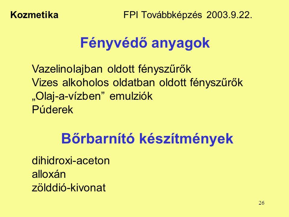 """26 Kozmetika FPI Továbbképzés 2003.9.22. Fényvédő anyagok Vazelinolajban oldott fényszűrők Vizes alkoholos oldatban oldott fényszűrők """"Olaj-a-vízben"""""""