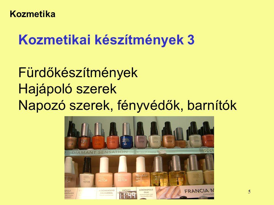5 Kozmetika Kozmetikai készítmények 3 Fürdőkészítmények Hajápoló szerek Napozó szerek, fényvédők, barnítók