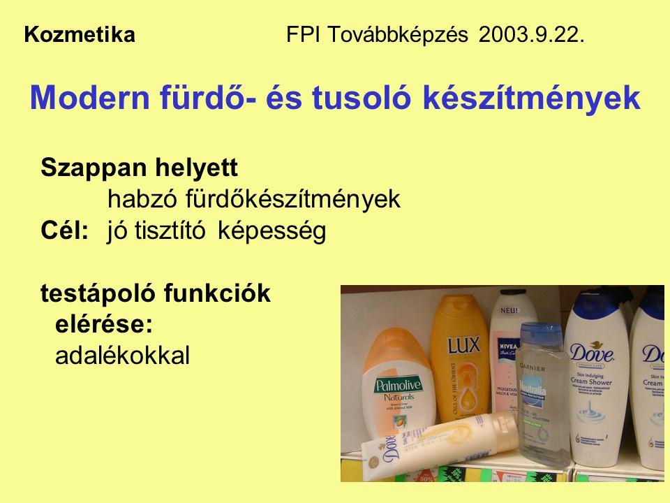 6 Kozmetika FPI Továbbképzés 2003.9.22. Modern fürdő- és tusoló készítmények Szappan helyett habzó fürdőkészítmények Cél:jó tisztító képesség testápol