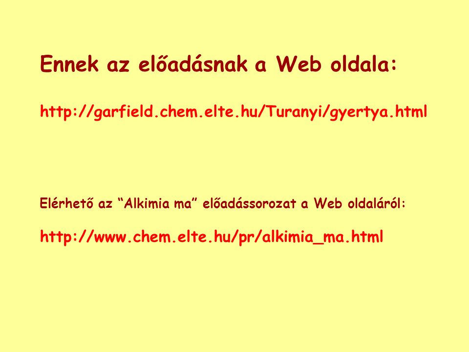 Ennek az előadásnak a Web oldala: http://garfield.chem.elte.hu/Turanyi/gyertya.html Elérhető az Alkimia ma előadássorozat a Web oldaláról: http://www.chem.elte.hu/pr/alkimia_ma.html