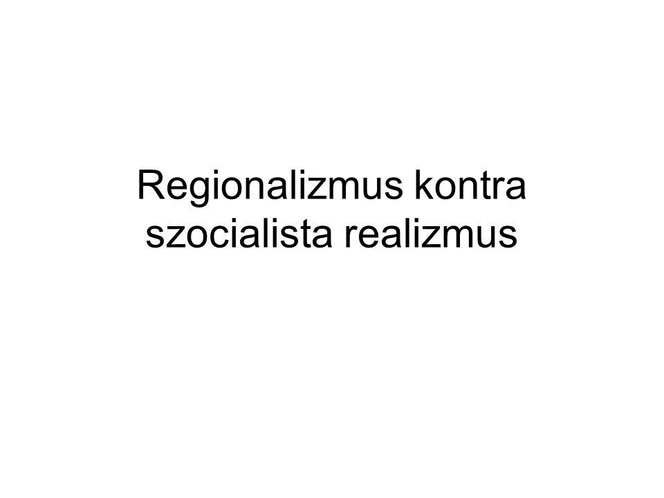 Regionalizmus kontra szocialista realizmus