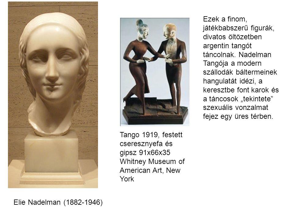 Elie Nadelman (1882-1946) Tango 1919, festett cseresznyefa és gipsz 91x66x35 Whitney Museum of American Art, New York Ezek a finom, játékbabszerű figurák, divatos öltözetben argentin tangót táncolnak.