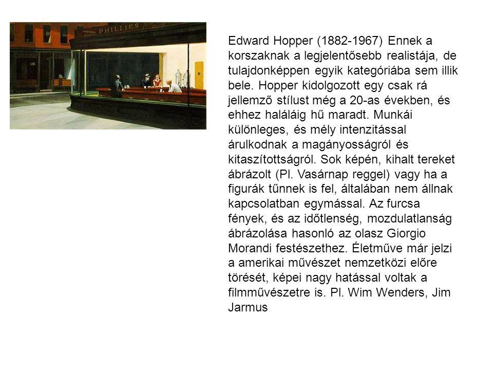 Edward Hopper (1882-1967) Ennek a korszaknak a legjelentősebb realistája, de tulajdonképpen egyik kategóriába sem illik bele.