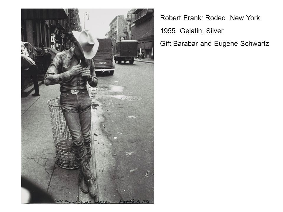 Robert Frank: Rodeo. New York 1955. Gelatin, Silver Gift Barabar and Eugene Schwartz