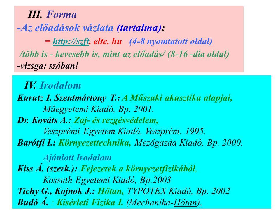 III. Forma -Az előadások vázlata (tartalma): = http://szft. elte. hu(4-8 nyomtatott oldal)http://szft /több is - kevesebb is, mint az előadás/ (8-16 -