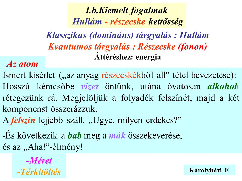 """Károlyházi F. Ismert kísérlet (""""az anyag részecskékből áll"""" tétel bevezetése): Hosszú kémcsőbe vizet öntünk, utána óvatosan alkoholt rétegezünk rá. Me"""