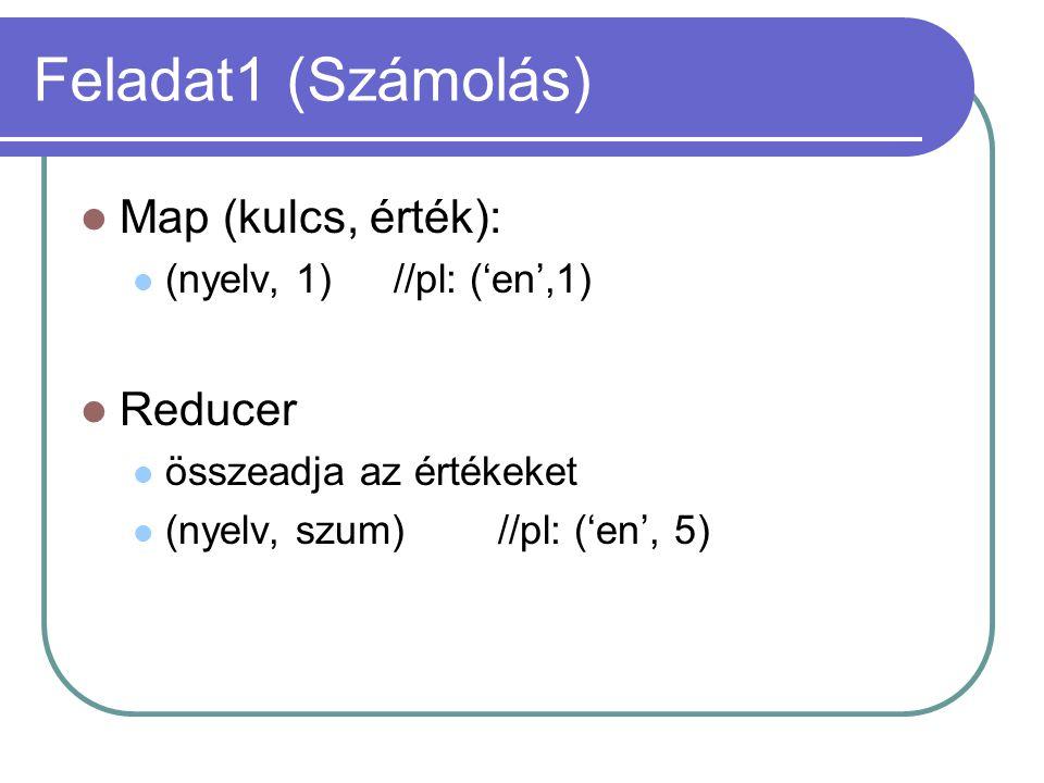 Feladat1 (Számolás) Map (kulcs, érték): (nyelv, 1)//pl: ('en',1) Reducer összeadja az értékeket (nyelv, szum)//pl: ('en', 5)