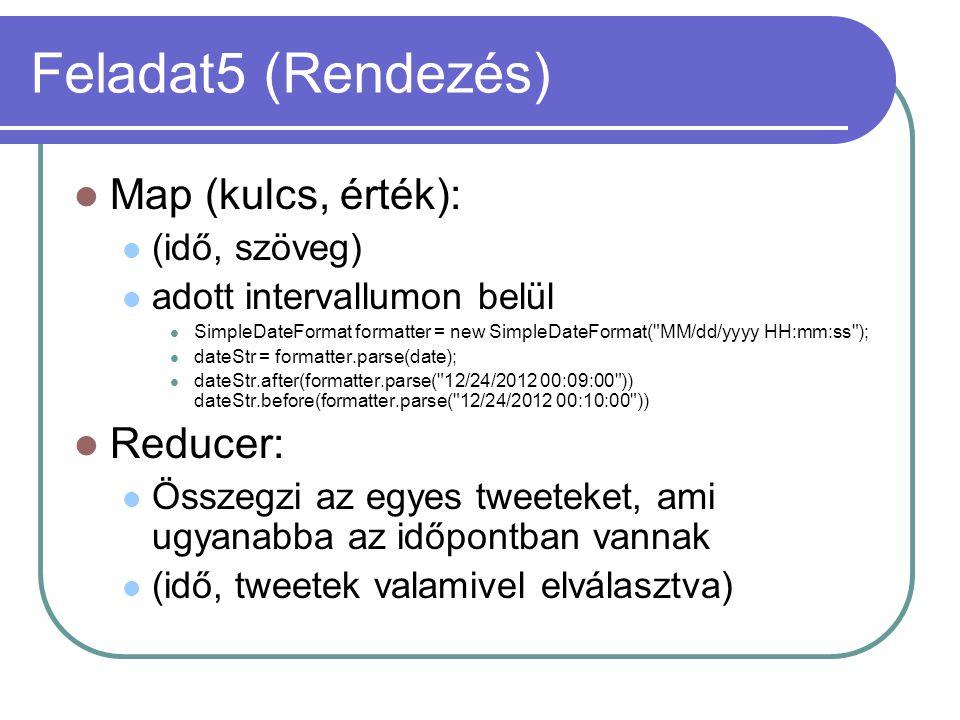 Feladat5 (Rendezés) Map (kulcs, érték): (idő, szöveg) adott intervallumon belül SimpleDateFormat formatter = new SimpleDateFormat(