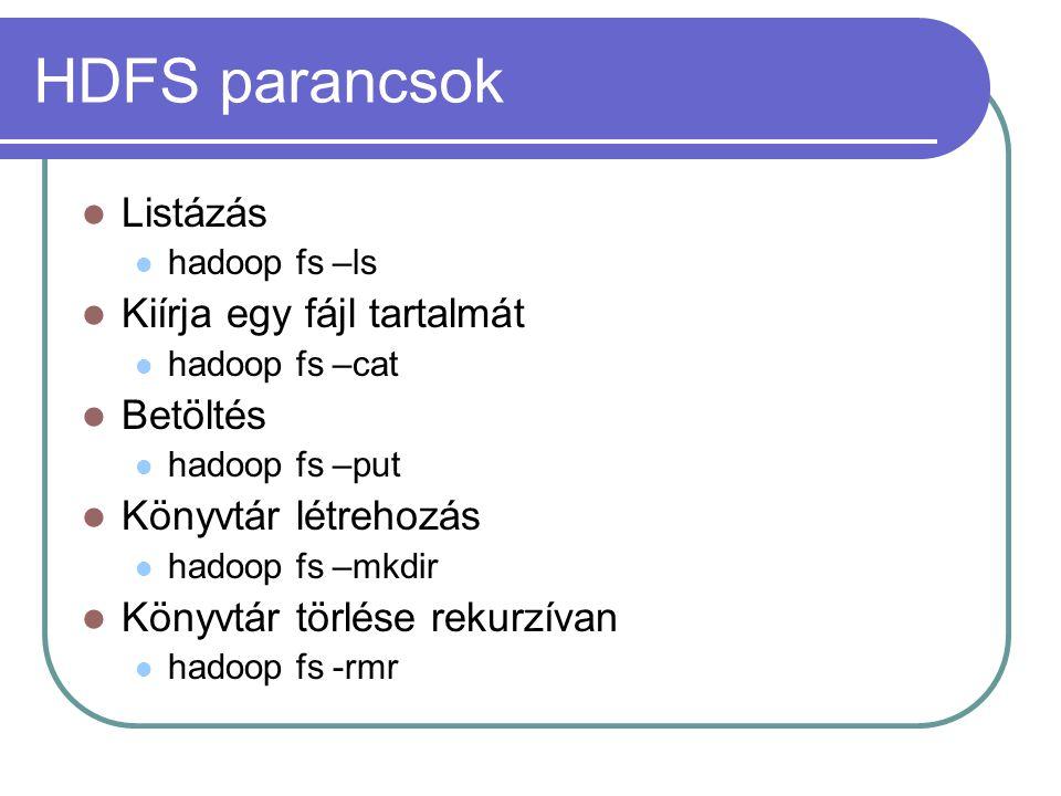 HDFS parancsok Listázás hadoop fs –ls Kiírja egy fájl tartalmát hadoop fs –cat Betöltés hadoop fs –put Könyvtár létrehozás hadoop fs –mkdir Könyvtár t
