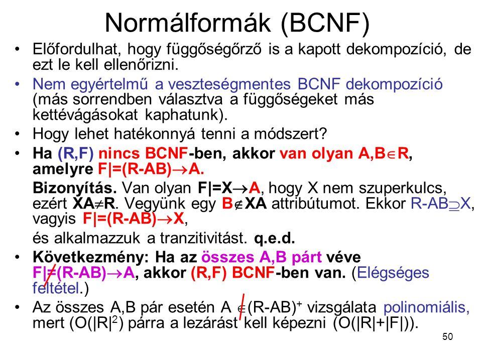 50 Normálformák (BCNF) Előfordulhat, hogy függőségőrző is a kapott dekompozíció, de ezt le kell ellenőrizni. Nem egyértelmű a veszteségmentes BCNF dek