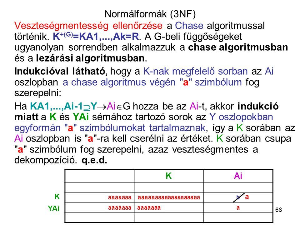 68 Normálformák (3NF) Veszteségmentesség ellenőrzése a Chase algoritmussal történik. K +(G) =KA1,...,Ak=R. A G-beli függőségeket ugyanolyan sorrendben