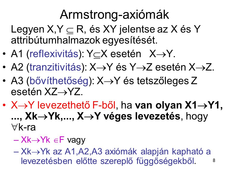 8 Armstrong-axiómák Legyen X,Y  R, és XY jelentse az X és Y attribútumhalmazok egyesítését. A1 (reflexivitás): Y  X esetén X  Y. A2 (tranzitivitás)