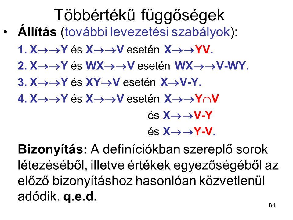 84 Többértékű függőségek Állítás (további levezetési szabályok): 1.X  Y és X  V esetén X  YV. 2.X  Y és WX  V esetén WX  V-WY. 3.X  Y és