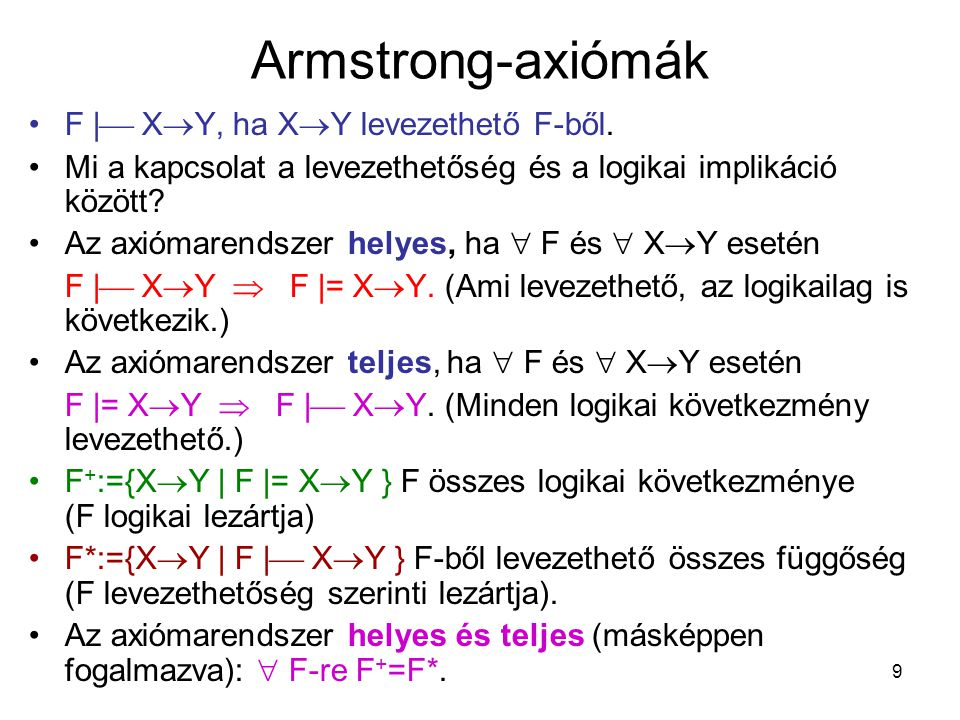 9 Armstrong-axiómák F  |  X  Y, ha X  Y levezethető F-ből. Mi a kapcsolat a levezethetőség és a logikai implikáció között? Az axiómarendszer helye