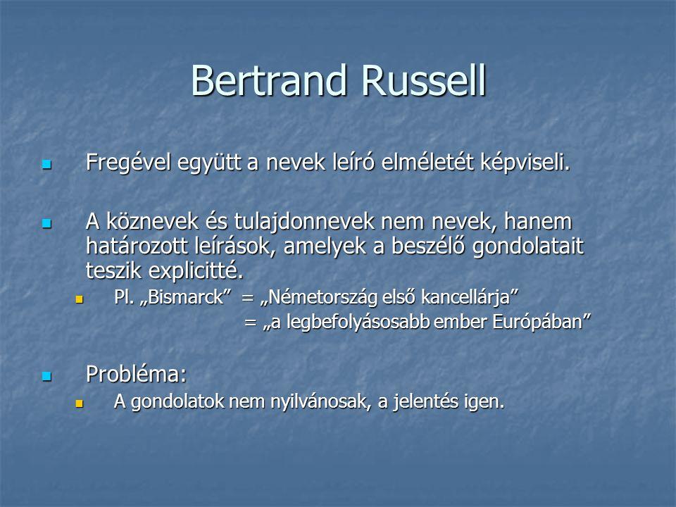 Bertrand Russell Fregével együtt a nevek leíró elméletét képviseli. Fregével együtt a nevek leíró elméletét képviseli. A köznevek és tulajdonnevek nem