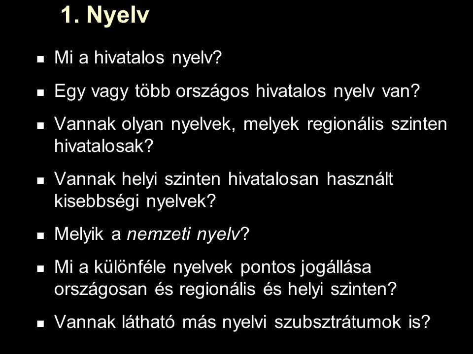 1. Nyelv Mi a hivatalos nyelv. Egy vagy több országos hivatalos nyelv van.