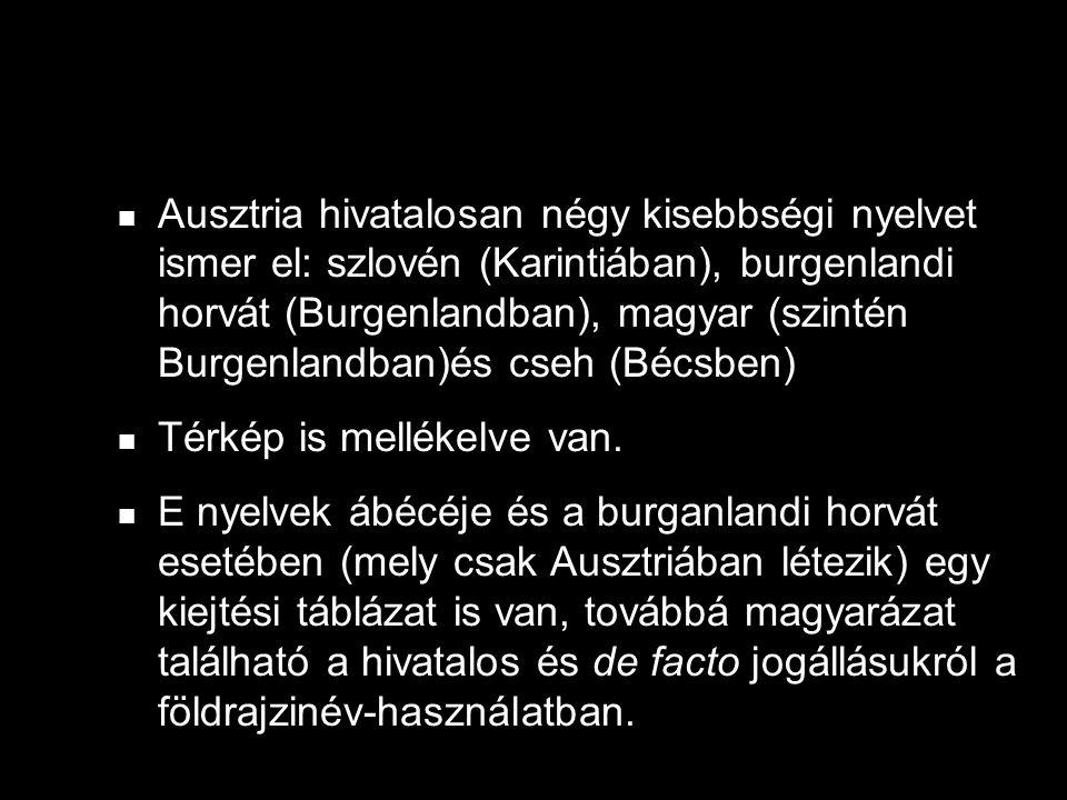 Ausztria hivatalosan négy kisebbségi nyelvet ismer el: szlovén (Karintiában), burgenlandi horvát (Burgenlandban), magyar (szintén Burgenlandban)és cseh (Bécsben) Térkép is mellékelve van.