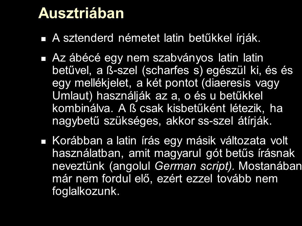 Ausztriában A sztenderd németet latin betűkkel írják.