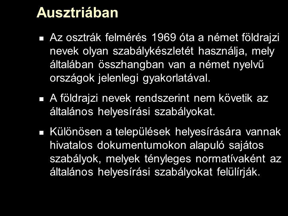 Ausztriában Az osztrák felmérés 1969 óta a német földrajzi nevek olyan szabálykészletét használja, mely általában összhangban van a német nyelvű országok jelenlegi gyakorlatával.
