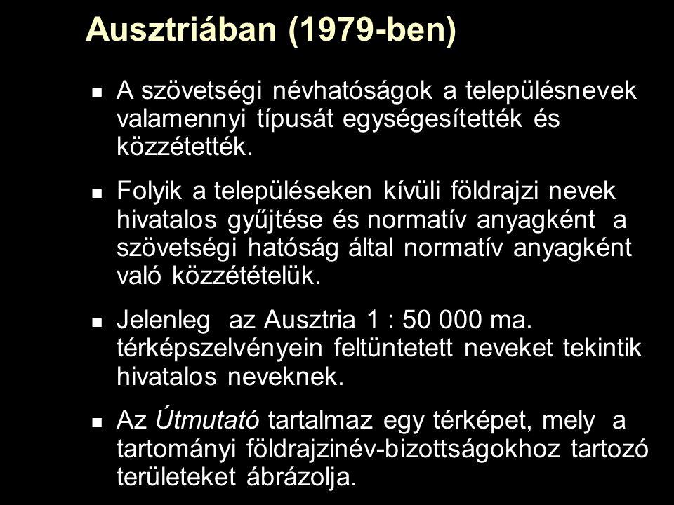 Ausztriában (1979-ben) A szövetségi névhatóságok a településnevek valamennyi típusát egységesítették és közzétették.