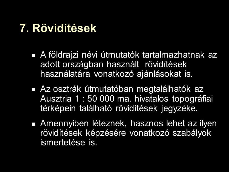 7. Rövidítések A földrajzi névi útmutatók tartalmazhatnak az adott országban használt rövidítések használatára vonatkozó ajánlásokat is. Az osztrák út