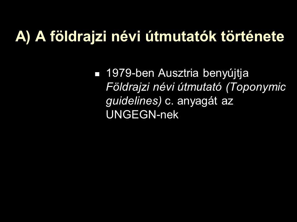 A) A földrajzi névi útmutatók története 1979-ben Ausztria benyújtja Földrajzi névi útmutató (Toponymic guidelines) c.