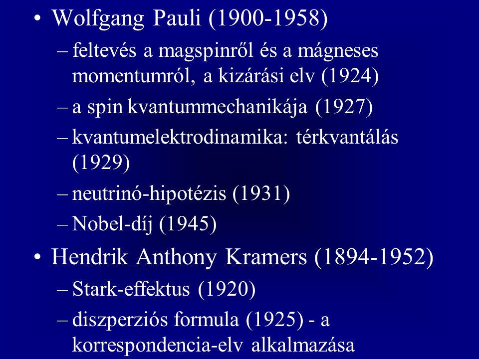 Wolfgang Pauli (1900-1958) –feltevés a magspinről és a mágneses momentumról, a kizárási elv (1924) –a spin kvantummechanikája (1927) –kvantumelektrodi