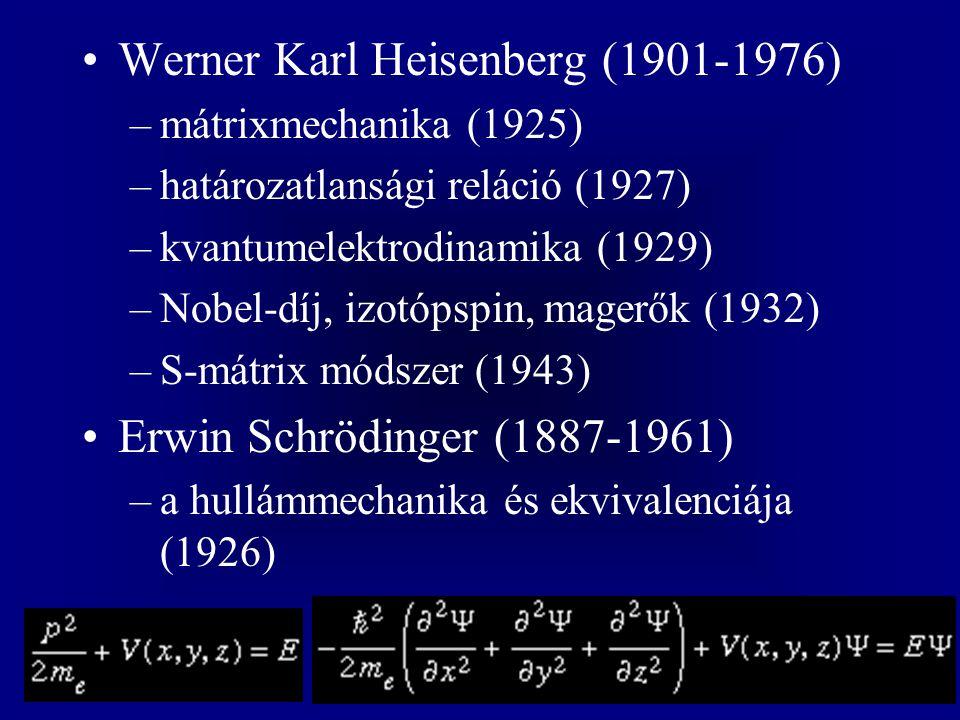 Werner Karl Heisenberg (1901-1976) –mátrixmechanika (1925) –határozatlansági reláció (1927) –kvantumelektrodinamika (1929) –Nobel-díj, izotópspin, mag