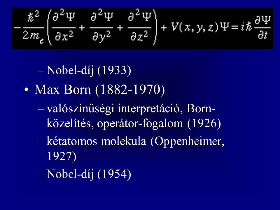 –Nobel-díj (1933) Max Born (1882-1970) –valószínűségi interpretáció, Born- közelítés, operátor-fogalom (1926) –kétatomos molekula (Oppenheimer, 1927)