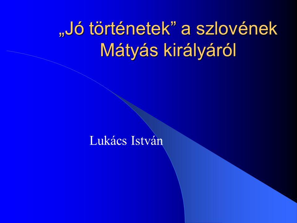 """""""Jó történetek"""" a szlovének Mátyás királyáról Lukács István"""
