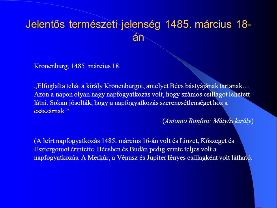 """Jelentős természeti jelenség 1485. március 18- án Kronenburg, 1485. március 18. """"Elfoglalta tehát a király Kronenburgot, amelyet Bécs bástyájának tart"""