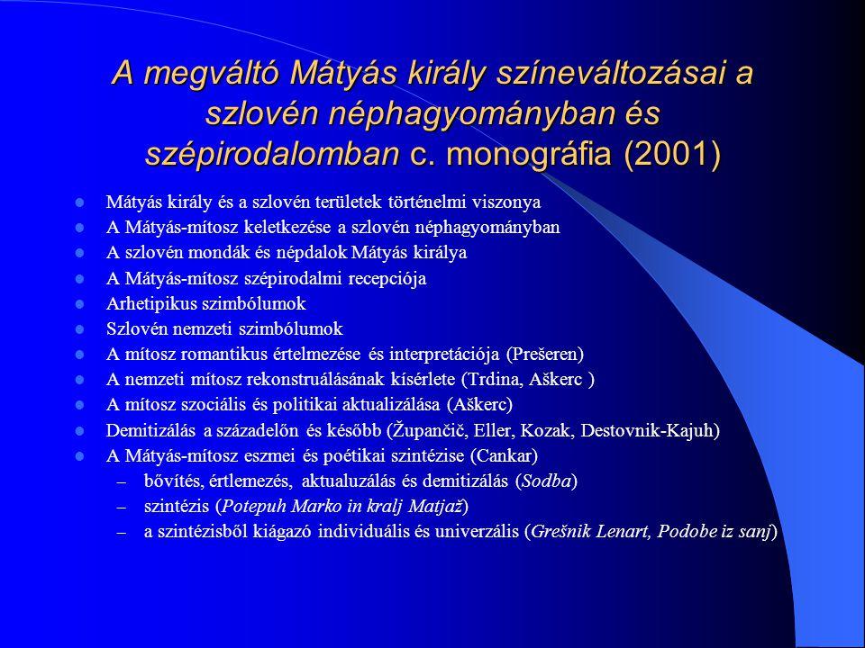 A megváltó Mátyás király színeváltozásai a szlovén néphagyományban és szépirodalomban c. monográfia (2001) Mátyás király és a szlovén területek történ