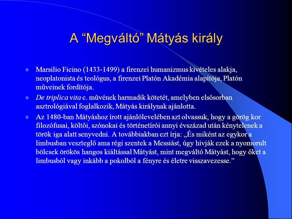 """A """"Megváltó"""" Mátyás király Marsilio Ficino (1433-1499) a firenzei humanizmus kivételes alakja, neoplatonista és teológus, a firenzei Platón Akadémia a"""